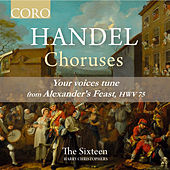 Alexander's Feast, HWV 75: Your voices tune by The Sixteen