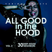 All Good In The Hood, Vol. 2 (30 Deep-House Neighbors) by Various Artists