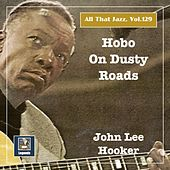 All that Jazz, Vol. 129: Hobo on Dusty Roads by John Lee Hooker