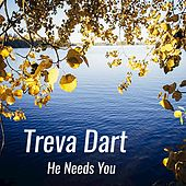 He Needs You von Treva Dart