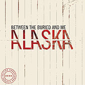 Alaska (2020 Remix / Remaster) by Between The Buried And Me