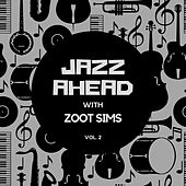 Jazz Ahead with Zoot Sims, Vol. 2 by Zoot Sims