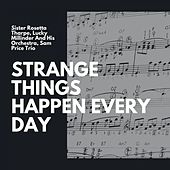 Strange Things Happen Every Day de Sister Rosetta Tharpe