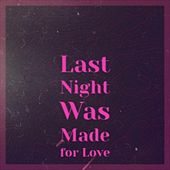 Last Night Was Made For Love de Bill Haley, Pepe Marchena, Ray Peterson, Eydie Gorme, Mantovani Orchestra, Beny More, Billy Fury, Julio Jaramillo, Nico Membiela, Jim Reeves