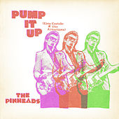 Pump It Up by Pinheads