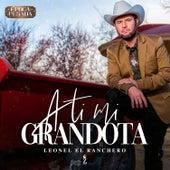 A Ti Mi Grandota (Época Pesada) de Leonel El Ranchero