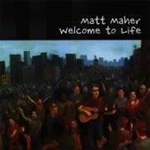 Welcome to Life de Matt Maher