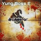 Cross Me by Yung Boss E