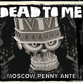 Moscow Penny Ante von Dead To Me