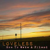 How to Make a Friend by Loveless