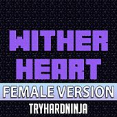 Wither Heart (feat. BevyBev) (Female Version) de TryHardNinja