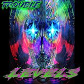 Levels by Trouble