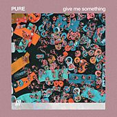 Give Me Something by Pure