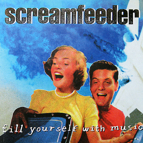 Fill Yourself With Music by Screamfeeder