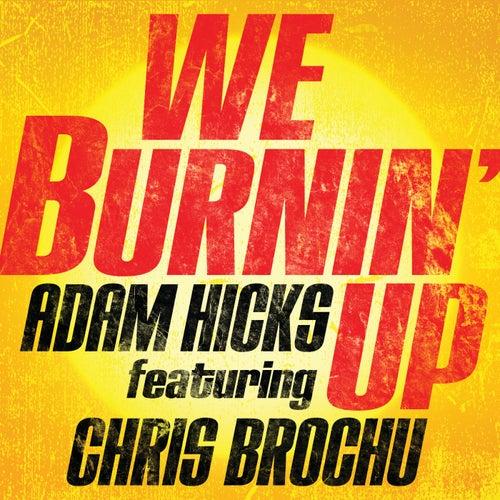 We Burnin' Up (feat. Chris Brochu) de Adam Hicks