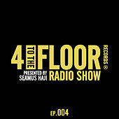 4 To The Floor Radio Episode 004 (presented by Seamus Haji) de Various Artists