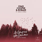 As Long As You Love Me (feat. Emelie Cyréus) (Acoustic Version) by Chad Cooper x Robaer x Misha