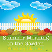 Summer Morning in the Garden Relaxing Classical by Various Artists
