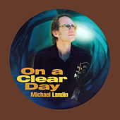 On a Clear Day (Digitally Remastered) de Michael Landin