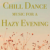 Chill Dance Music for a Hazy Evening de Various Artists