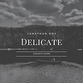 Delicate by Jonathan Roy