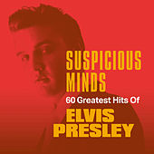 Suspicious Minds: 60 Greatest Hits of Elvis Presley by Elvis Presley