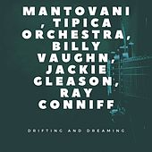 Drifting and Dreaming by Mantovani, Tipica Orchestra, Billy Vaughn, Jackie Gleason, Ray Conniff