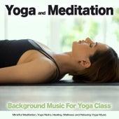 Yoga and Meditation Music: Background Music For Yoga Class, Mindful Meditation, Yoga Nidra, Healing, Wellness and Relaxing Yoga Music von Yoga