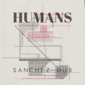 Humans de Sanchez Dub