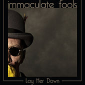 Lay Her Down von Immaculate Fools