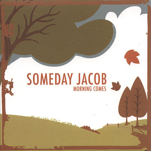 Morning Comes by Someday Jacob