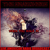 When You Walk In (Live) by The Searchers