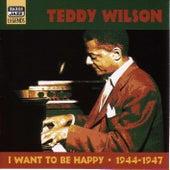Wilson, Teddy: I Want To Be Happy (1944-1947) by Teddy Wilson