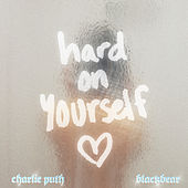 Hard On Yourself by Charlie Puth & blackbear