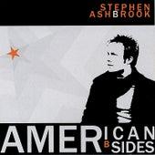 American B Sides by Stephen Ashbrook