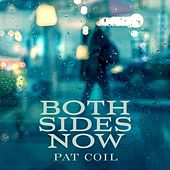 Both Sides Now (feat. Danny Gottlieb & Jacob Jezioro) by Pat Coil