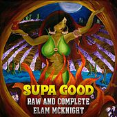 Supa Good: Raw and Complete by Elam McKnight