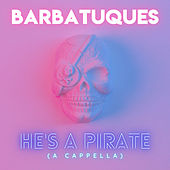 He's a Pirate (A Cappella) by Barbatuques