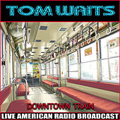 Downtown Train (Live) de Tom Waits