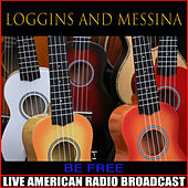 Be Free (Live) by Loggins & Messina
