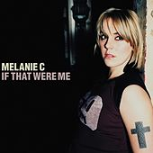 If That Were Me de Melanie C