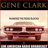 Running The Road Blocks (Live) by Gene Clark