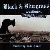Black & Bluegrass: A Tribute To Ozzy Ozbourne... by Iron Horse (Bluegrass)