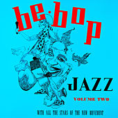 Be Bop Jazz, Volume Two by Various Artists