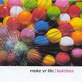 Make Yr Life by The Butchies