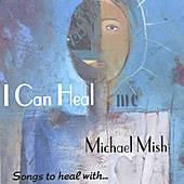 I Can Heal by Michael Mish