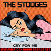 Cry for Me (Live) de The Stooges