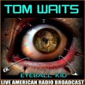 Eyeball Kid (Live) by Tom Waits