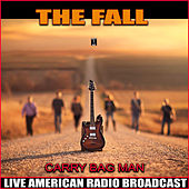 Carry Bag Man (Live) by The Fall