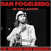 I'm The Leader (Live) by Dan Fogelberg